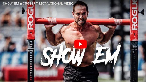 SHOW 'EM – CROSSFIT MOTIVATIONAL VIDEO